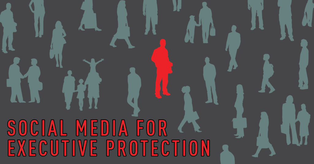 How Executive Protection Teams can use Social Media to Protect VIPs